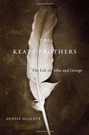Keats Brothers, The : The Life of John and George: Gigante, Denise