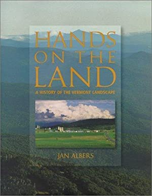 Hands on the Land: A History of the Vermont Landscape: Albers, Jan