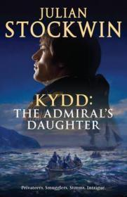 Kydd: The Admiral's Daughter: Stockwin, Julian