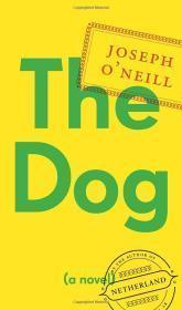 Dog, The : A Novel: O'Neill, Joseph