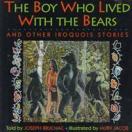 Boy Who Lived With Bears and Other Iroquois Stories: Bruchac, Joseph