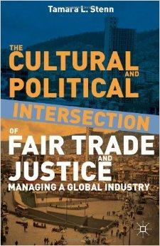 The Cultural and Political Intersection of Fair Trade and Justice: Managing a Global Industry: ...