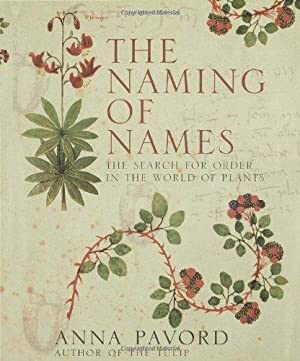 Naming of Names, The : The Search for Order in the World of Plants: Pavord, Anna