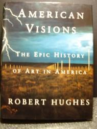 American Visions: The Epic History of Art in America: Hughes, Robert
