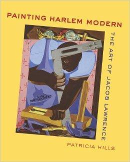 Painting Harlem Modern: The Art of Jacob Lawrence: Hills, Patricia