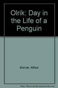 Olrik - A Day in the Life of a Penguin: Konner, Alfred