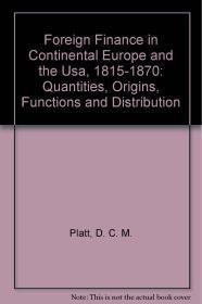Foreign Finance in Continental Europe and the Usa, 1815-1870: Quantities, Origins, Functions and ...