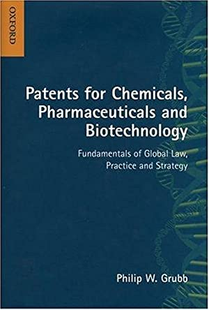 Patents for Chemicals, Pharmaceuticals and Biotechnology: Fundamentals of Global Law, Practice and ...