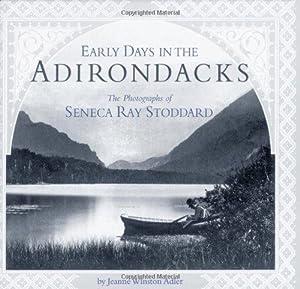 Early Days in the Adirondacks: The Photographs of Seneca Ray Stoddard: Adler, Jeanne Winston
