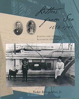 Letters from Sea, 1882-1901: Joanna and Lincoln: Albee, Parker Bishop