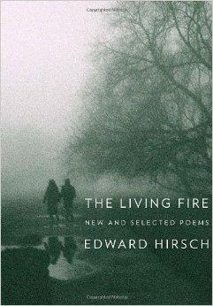 Living Fire, The : New and Selected Poems: Hirsch, Edward