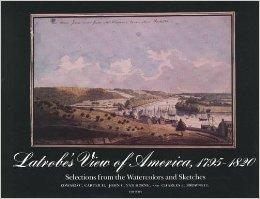 Latrobe's View of America, 1795-1820: Selections from the Watercolors and Sketch: II, Edward ...