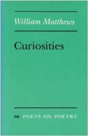 Curiosities: Poets on Poetry Series: Matthews, William