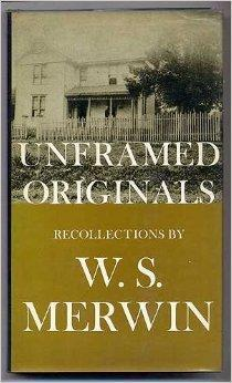 Unframed Originals: Recollections: Merwin, W. S.