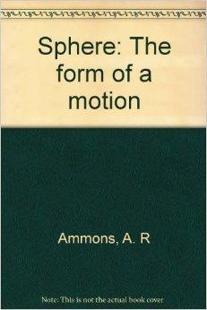 Sphere: The form of a motion: Ammons, A. R