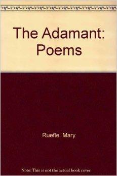 Adamant, The : Poems: Ruefle, Mary