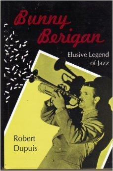 Bunny Berigan: Elusive Legend of Jazz: Dupuis, Robert