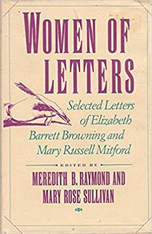 Women of Letters - Selected Letters of Elizabeth Barrett Browning and Mary Russell Mitford: Raymond...