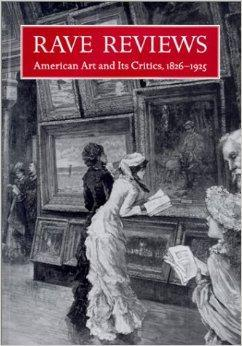 Rave Reviews : American Art and its Critics (1826 - 1925): Dearinger, David