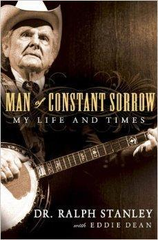 Man of Constant Sorrow: My Life and Times: Stanley, Ralph