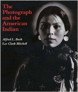 The Photograph and the American Indian: Bush, Alfred L.