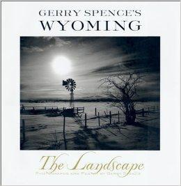 Gerry Spence's Wyoming: The Landscape: Spence, Gerry