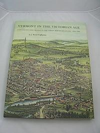 Vermont in the Victorian Age: Continuity and Change in the Green Mountain State, 1850-1900: ...