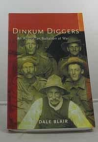 Dinkum Diggers: An Australian Battalion at War: Blair, Dale