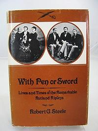 "With Pen or Sword"" Lives and Times of the Remarkable Rutland Ripleys: Steele, Robert"