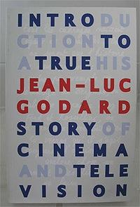 Introduction to a True History of Cinema and Television: Godard, Jean-Luc