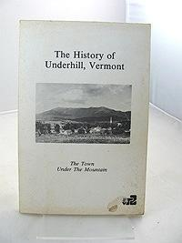 History of Underhill, Vermont. The. The Town Under the Mountain.: Dwyer, Loraine S.