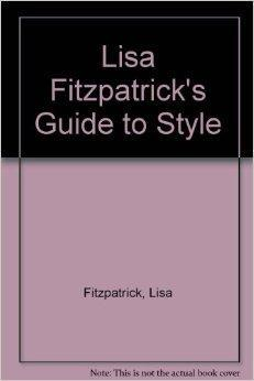 Lisa Fitzpatrick's Guide to Style: Fitzpatrick, Lisa