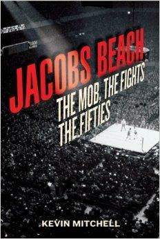 Jacobs Beach: The Mob, the Fights, the: Mitchell, Kevin