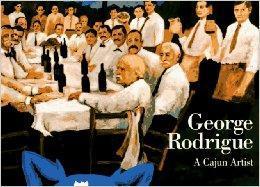 George Rodrigue: A Cajun Artist: Freundlich, Lawrence S.