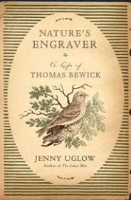 Nature's Engraver: A Life of Thomas Bewick: Uglow, Jenny