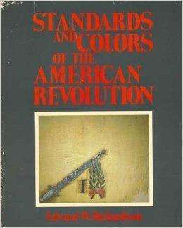 Standards and Colors of the American Revolution: Richardson, Edward W.