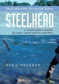 Best Streams, Great Lakes for Steelhead. A Complete Guide to the Fish, the Tactics, and the Places ...