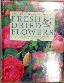 Ultimate Book of Fresh & Dried Flowers, The: Moore, Terence Barnett Fiona