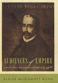 Audiences of Empire: Lope de Vega, the Spanish History Play, and Me (A SIGNED COPY): Bunn, Elaine ...