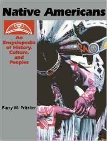Native Americans: An Encyclopedia of History, Culture, and Peoples [2 volumes]: Pritzker, Barry M.