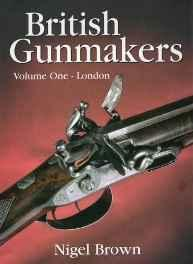 British Gunmakers: London (Vol 1): Brown, Nigel