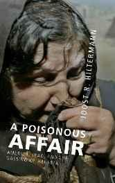 Poisonous Affair, A: America, Iraq, and the Gassing of Halabja: Hiltermann, Joost R.