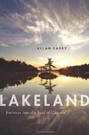 Lakeland: Journeys into the Soul of Canada: Casey, Allan