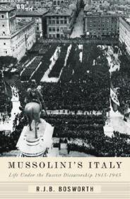 Mussolini's Italy: Life Under the Fascist Dictatorship, 1915-1945: Bosworth, R. J. B.