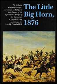 Little Big Horn, 1876, The: The Official: II, Loyd J.