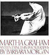 Martha Graham: Sixteen Dances in Photographs: Morgan, Barbara