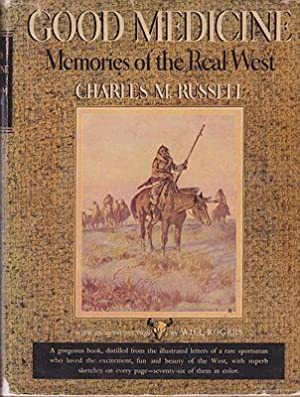 Good Medicine: Memories of the Real West: Russell, Charles M.