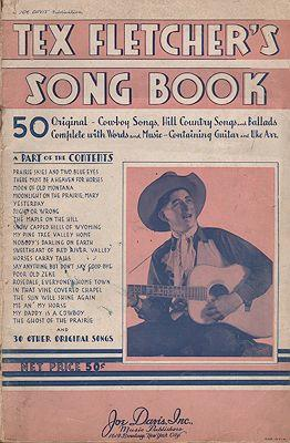 Tex Fletcher's Song Book. 50 Original Cowboy Songs, Hill Country Songs and Ballads. Complete with...