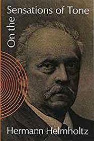 On the Sensations of Tone: Helmholtz, Hermann