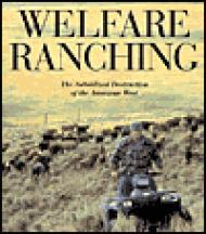 Welfare Ranching - The Subsidized Destruction of the American West: Wuerthner (Eds.), George and ...